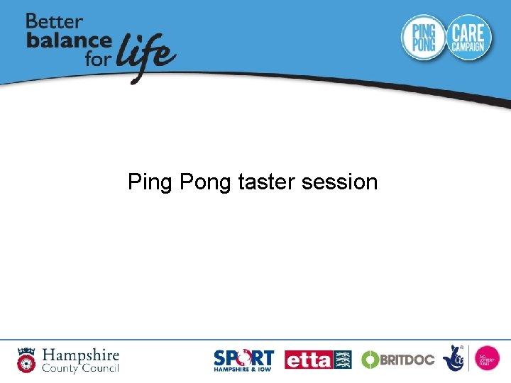 Ping Pong taster session