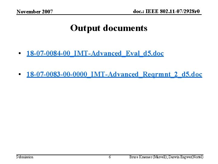 doc. : IEEE 802. 11 -07/2928 r 0 November 2007 Output documents • 18