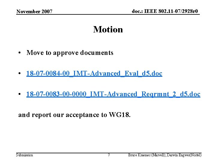 doc. : IEEE 802. 11 -07/2928 r 0 November 2007 Motion • Move to