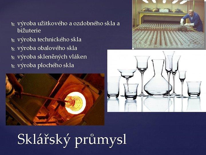 výroba užitkového a ozdobného skla a bižuterie výroba technického skla výroba obalového skla