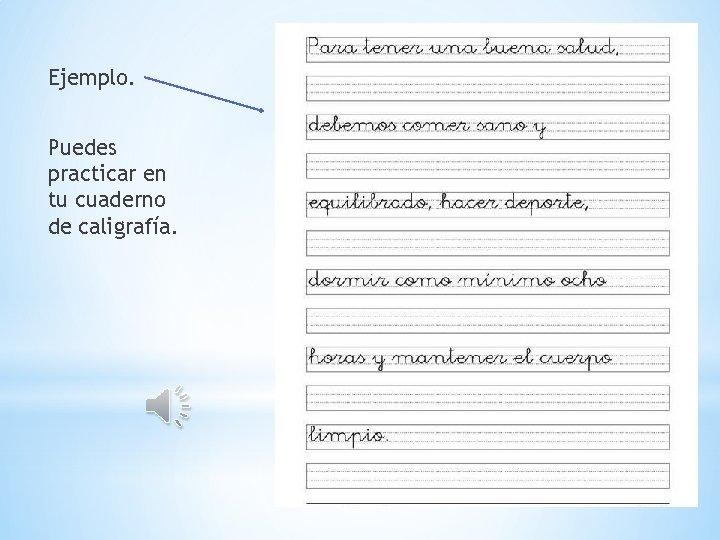 Ejemplo. Puedes practicar en tu cuaderno de caligrafía.