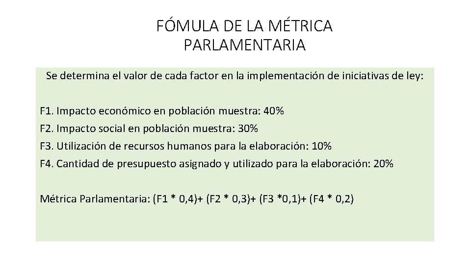 FÓMULA DE LA MÉTRICA PARLAMENTARIA Se determina el valor de cada factor en la