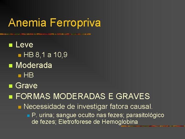 Anemia Ferropriva n Leve n n Moderada n n n HB 8, 1 a