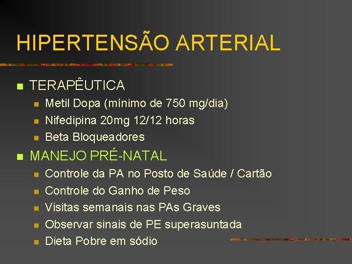 HIPERTENSÃO ARTERIAL n TERAPÊUTICA n n Metil Dopa (mínimo de 750 mg/dia) Nifedipina 20