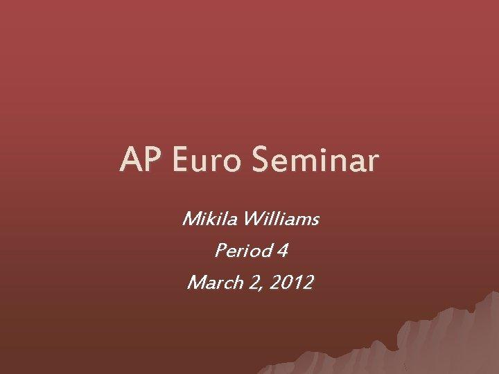 AP Euro Seminar Mikila Williams Period 4 March 2, 2012