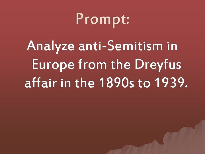 Prompt: Analyze anti-Semitism in Europe from the Dreyfus affair in the 1890 s to