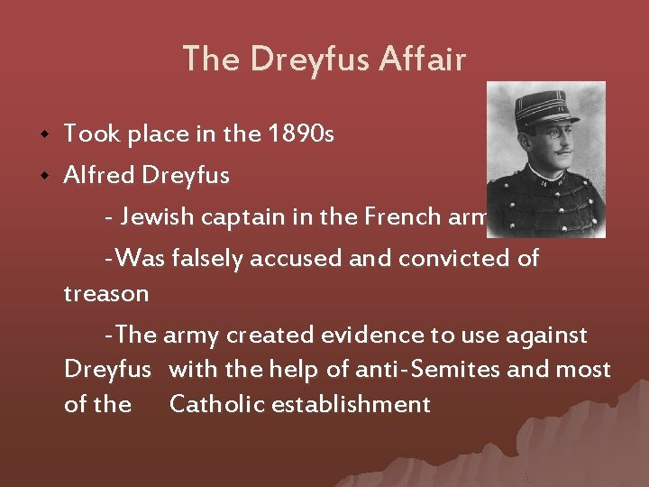 The Dreyfus Affair w w Took place in the 1890 s Alfred Dreyfus -
