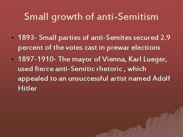 Small growth of anti-Semitism w w 1893 - Small parties of anti-Semites secured 2.
