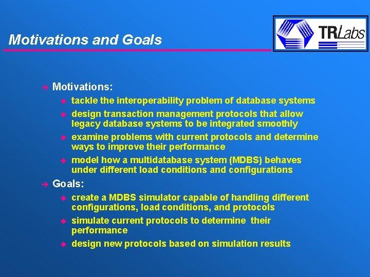 Motivations and Goals è Motivations: u u è tackle the interoperability problem of database