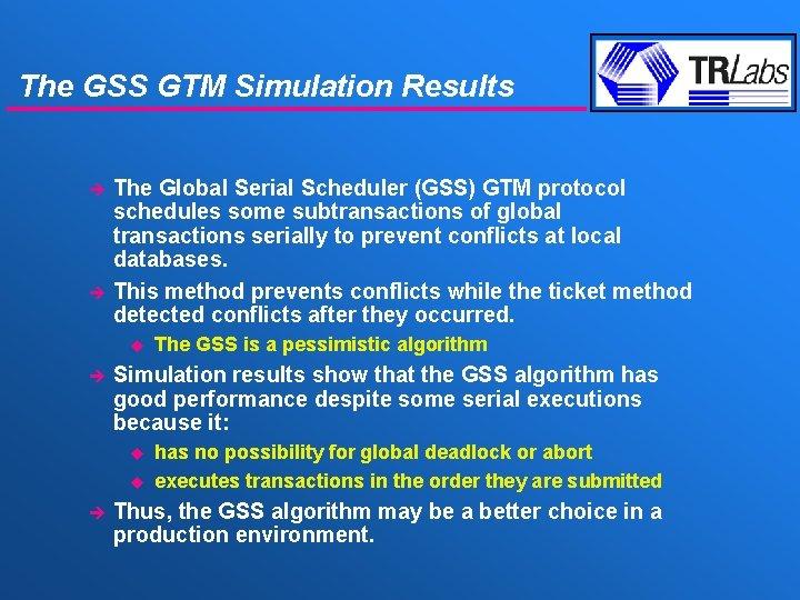 The GSS GTM Simulation Results è è The Global Serial Scheduler (GSS) GTM protocol
