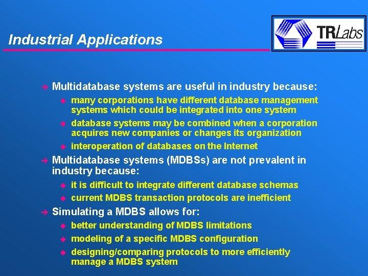 Industrial Applications è Multidatabase systems are useful in industry because: u u u è