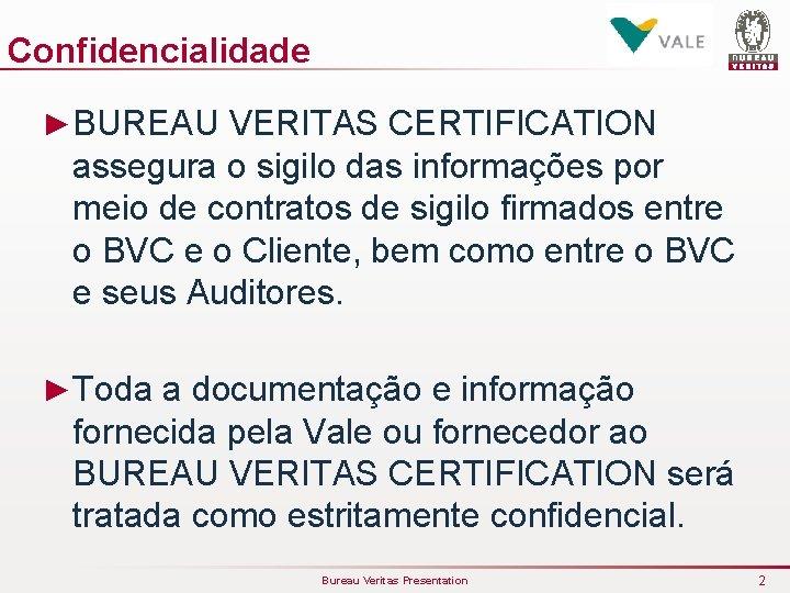 Confidencialidade ►BUREAU VERITAS CERTIFICATION assegura o sigilo das informações por meio de contratos de