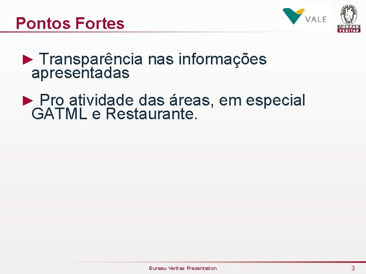 Pontos Fortes ► Transparência nas informações apresentadas ► Pro atividade das áreas, em especial