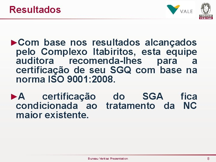 Resultados ►Com base nos resultados alcançados pelo Complexo Itabiritos, esta equipe auditora recomenda-lhes para