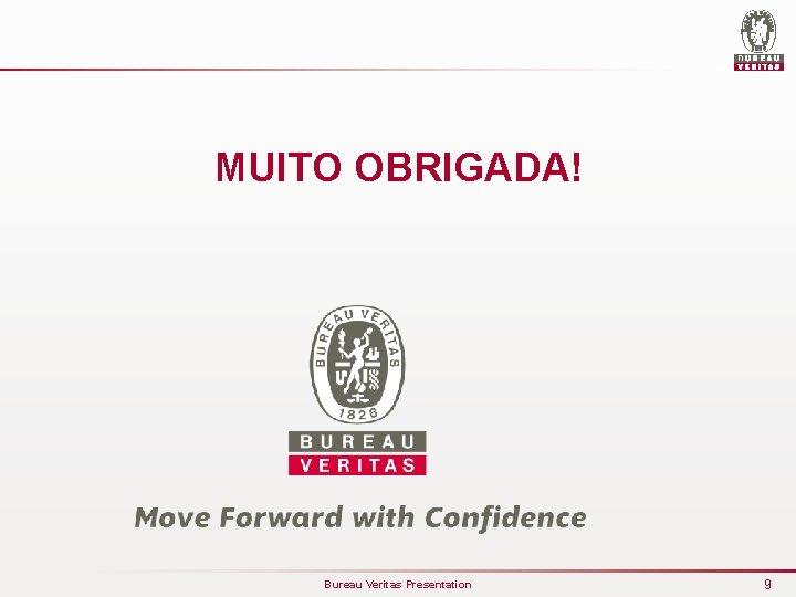 MUITO OBRIGADA! Bureau Veritas Presentation 9