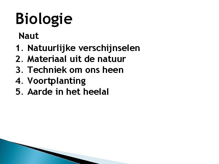 Biologie Naut 1. Natuurlijke verschijnselen 2. Materiaal uit de natuur 3. Techniek om ons