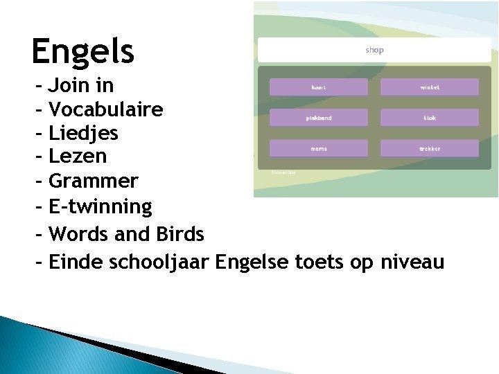 Engels - Join in Vocabulaire Liedjes Lezen Grammer E-twinning Words and Birds Einde schooljaar