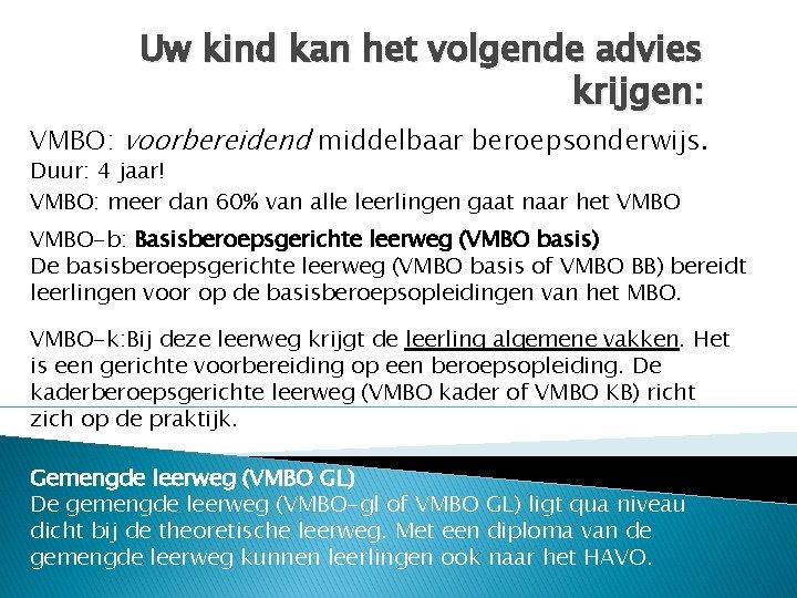 Uw kind kan het volgende advies krijgen: VMBO: voorbereidend middelbaar beroepsonderwijs. Duur: 4 jaar!