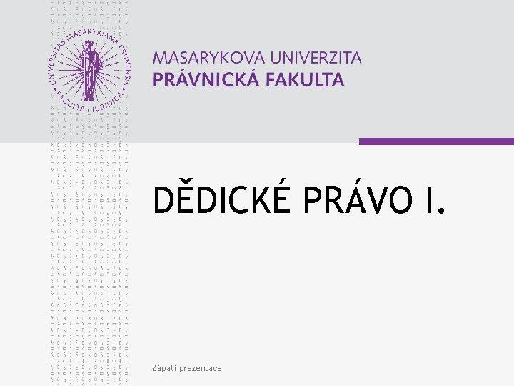 DĚDICKÉ PRÁVO I. Zápatí prezentace