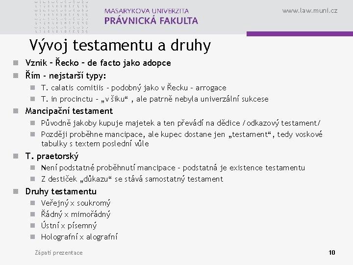 www. law. muni. cz Vývoj testamentu a druhy n Vznik – Řecko – de