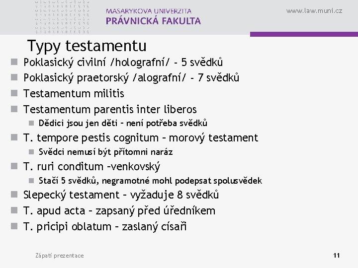 www. law. muni. cz Typy testamentu n n Poklasický civilní /holografní/ - 5 svědků