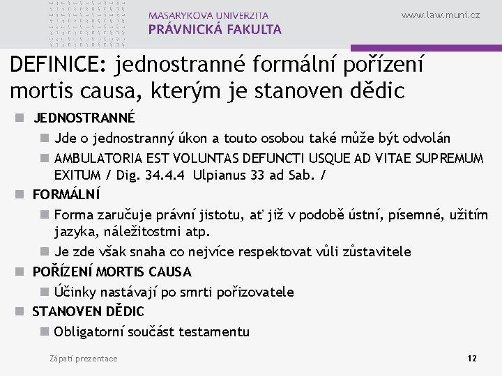 www. law. muni. cz DEFINICE: jednostranné formální pořízení mortis causa, kterým je stanoven dědic