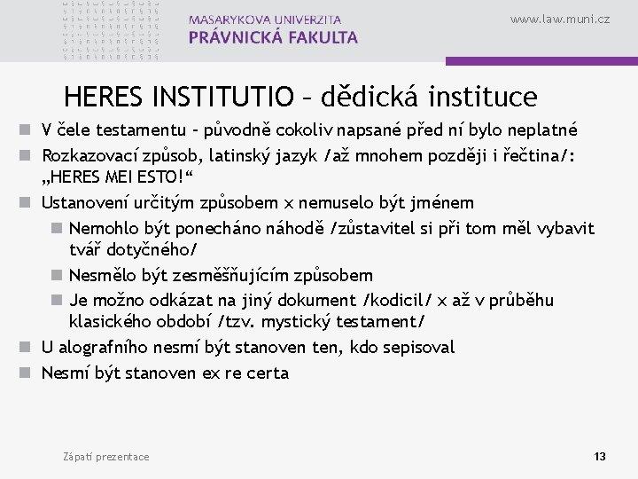 www. law. muni. cz HERES INSTITUTIO – dědická instituce n V čele testamentu –