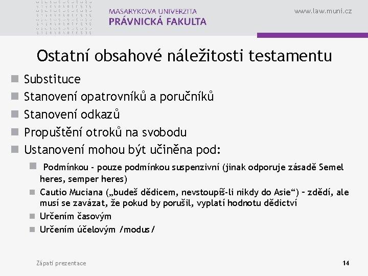 www. law. muni. cz Ostatní obsahové náležitosti testamentu n n n Substituce Stanovení opatrovníků