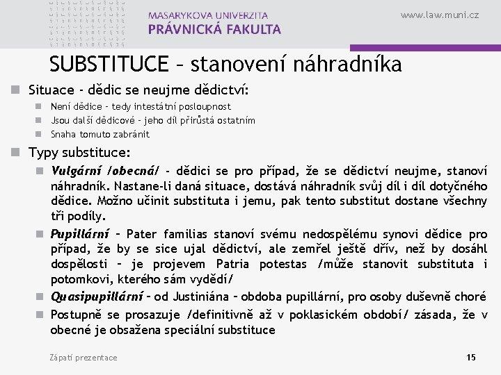 www. law. muni. cz SUBSTITUCE – stanovení náhradníka n Situace - dědic se neujme