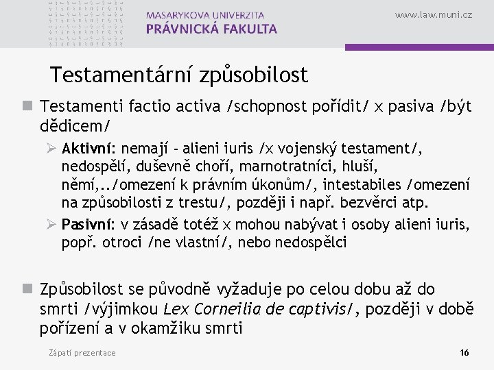 www. law. muni. cz Testamentární způsobilost n Testamenti factio activa /schopnost pořídit/ x pasiva