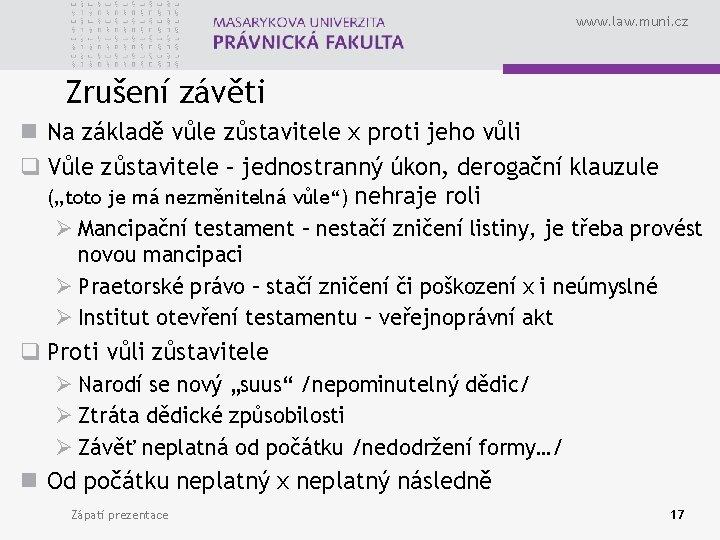 www. law. muni. cz Zrušení závěti n Na základě vůle zůstavitele x proti jeho