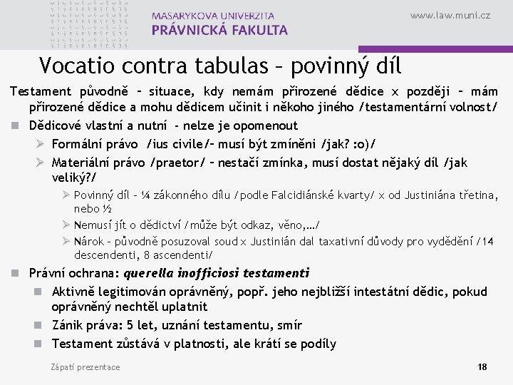 www. law. muni. cz Vocatio contra tabulas – povinný díl Testament původně – situace,