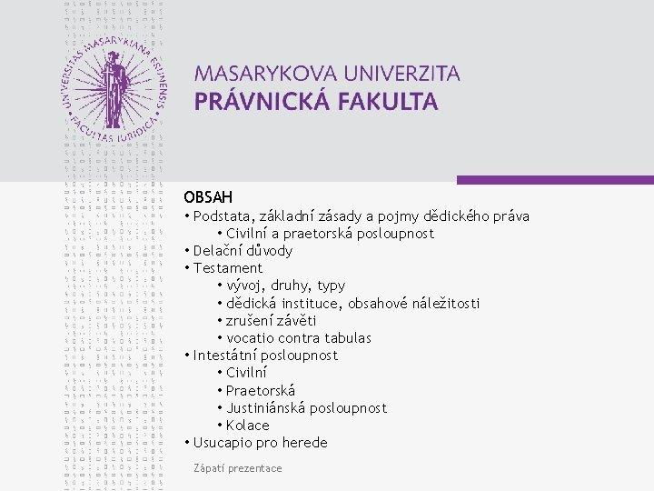 OBSAH • Podstata, základní zásady a pojmy dědického práva • Civilní a praetorská posloupnost