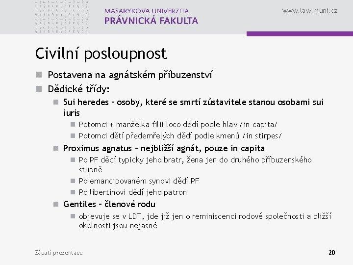 www. law. muni. cz Civilní posloupnost n Postavena na agnátském příbuzenství n Dědické třídy: