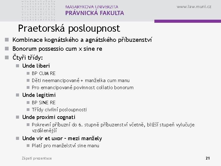 www. law. muni. cz Praetorská posloupnost n Kombinace kognátského a agnátského příbuzenství n Bonorum
