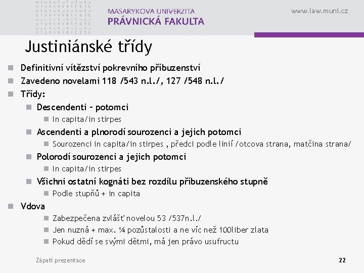 www. law. muni. cz Justiniánské třídy n Definitivní vítězství pokrevního příbuzenství n Zavedeno novelami