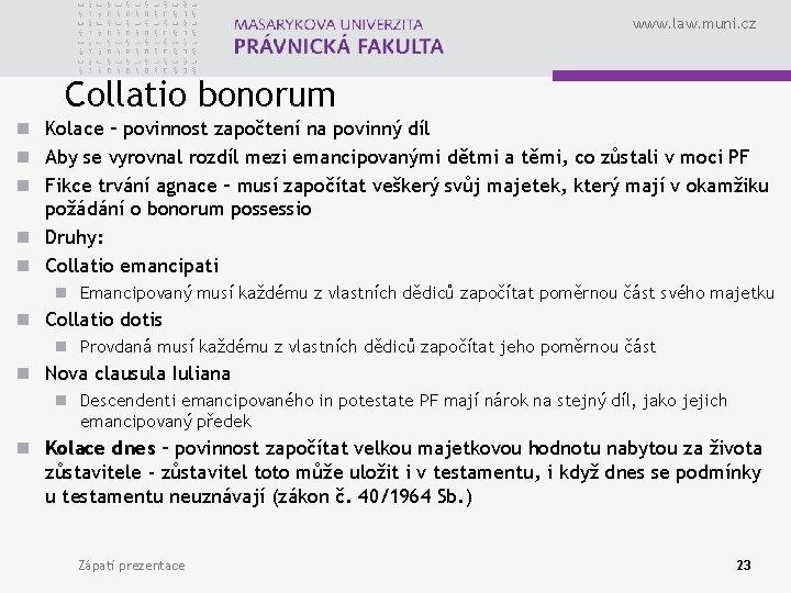 www. law. muni. cz Collatio bonorum n Kolace – povinnost započtení na povinný díl