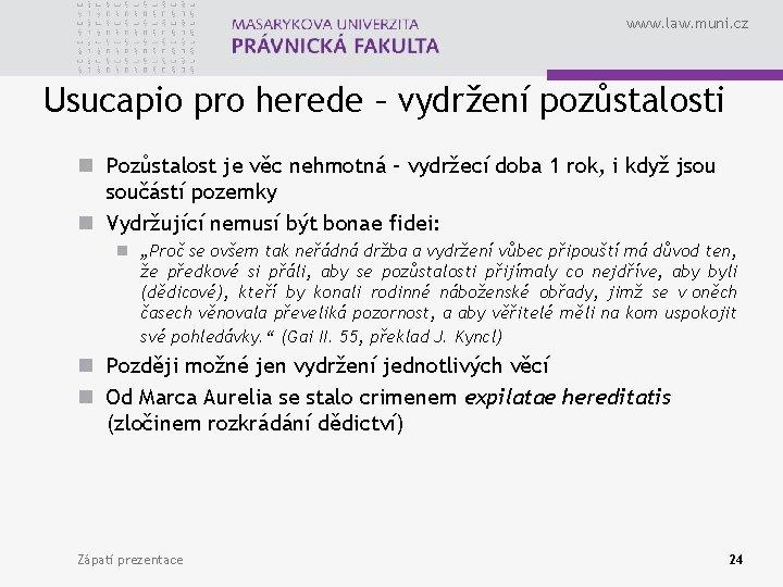 www. law. muni. cz Usucapio pro herede – vydržení pozůstalosti n Pozůstalost je věc