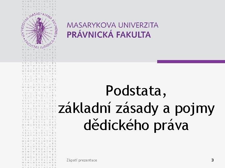 Podstata, základní zásady a pojmy dědického práva Zápatí prezentace 3