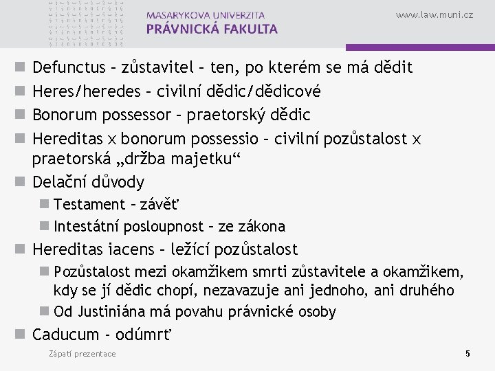 www. law. muni. cz Defunctus – zůstavitel – ten, po kterém se má dědit