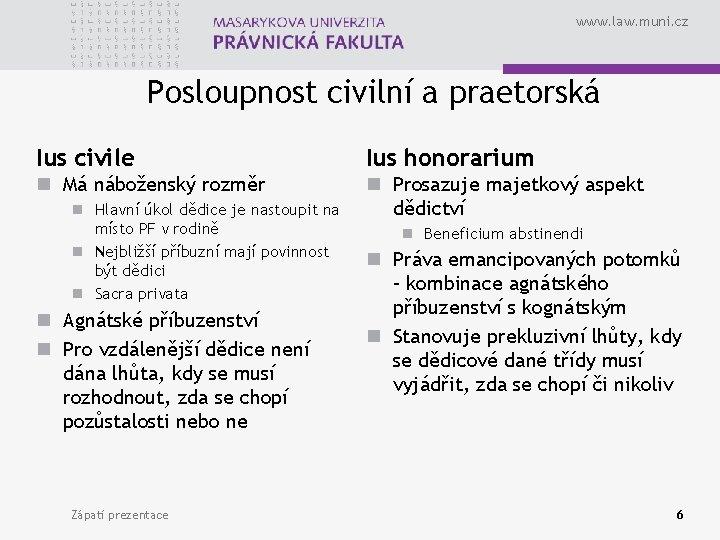 www. law. muni. cz Posloupnost civilní a praetorská Ius civile Ius honorarium n Má
