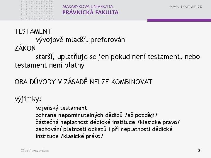 www. law. muni. cz TESTAMENT vývojově mladší, preferován ZÁKON starší, uplatňuje se jen pokud