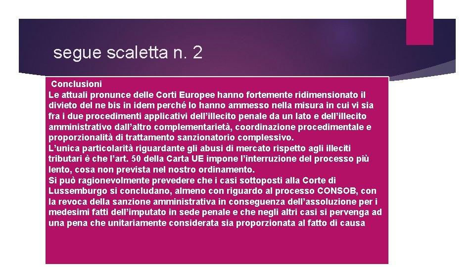segue scaletta n. 2 Conclusioni Le attuali pronunce delle Corti Europee hanno fortemente ridimensionato