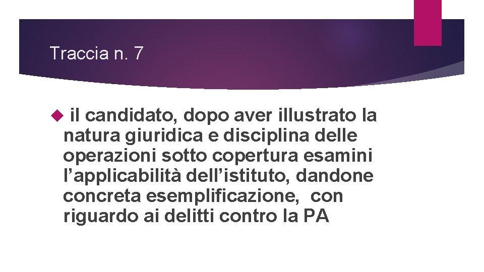 Traccia n. 7 il candidato, dopo aver illustrato la natura giuridica e disciplina delle