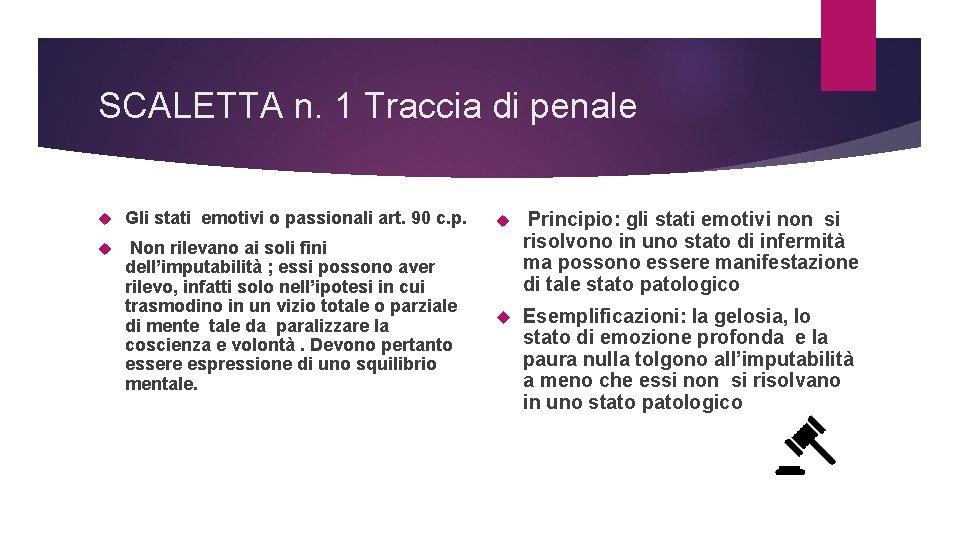 SCALETTA n. 1 Traccia di penale Gli stati emotivi o passionali art. 90 c.