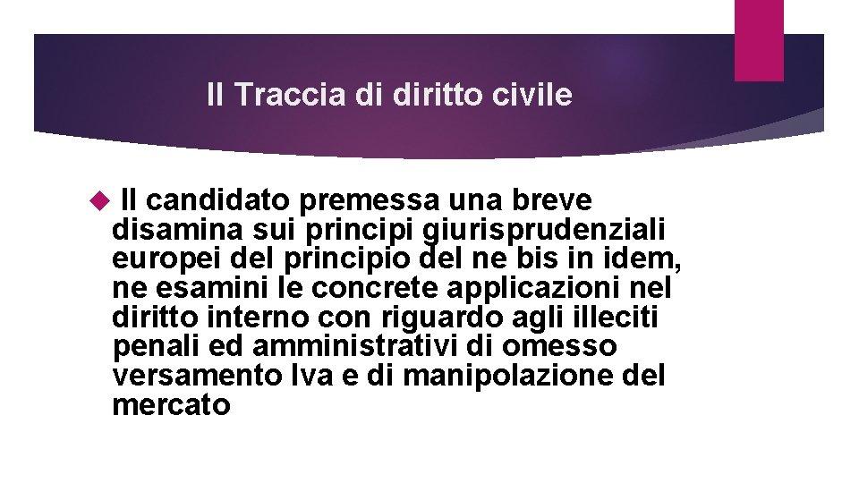 II Traccia di diritto civile Il candidato premessa una breve disamina sui principi giurisprudenziali