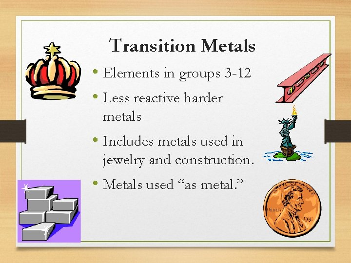 Transition Metals • Elements in groups 3 -12 • Less reactive harder metals •