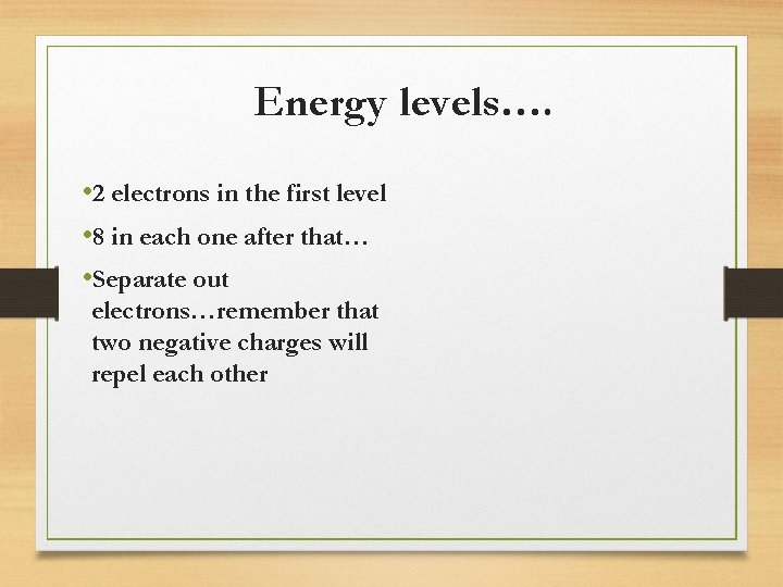 Energy levels…. • 2 electrons in the first level • 8 in each one