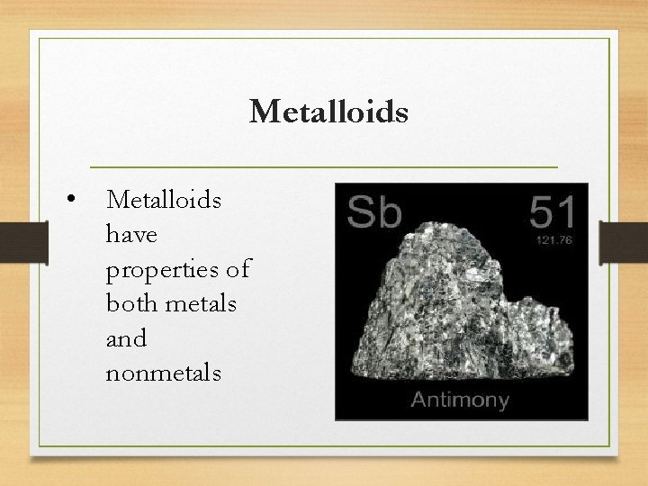 Metalloids • Metalloids have properties of both metals and nonmetals