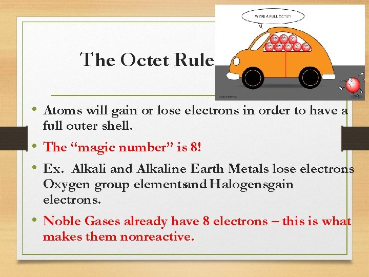 The Octet Rule • Atoms will gain or lose electrons in order to have